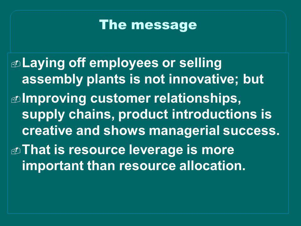 The message Laying off employees or selling assembly plants is not innovative; but.