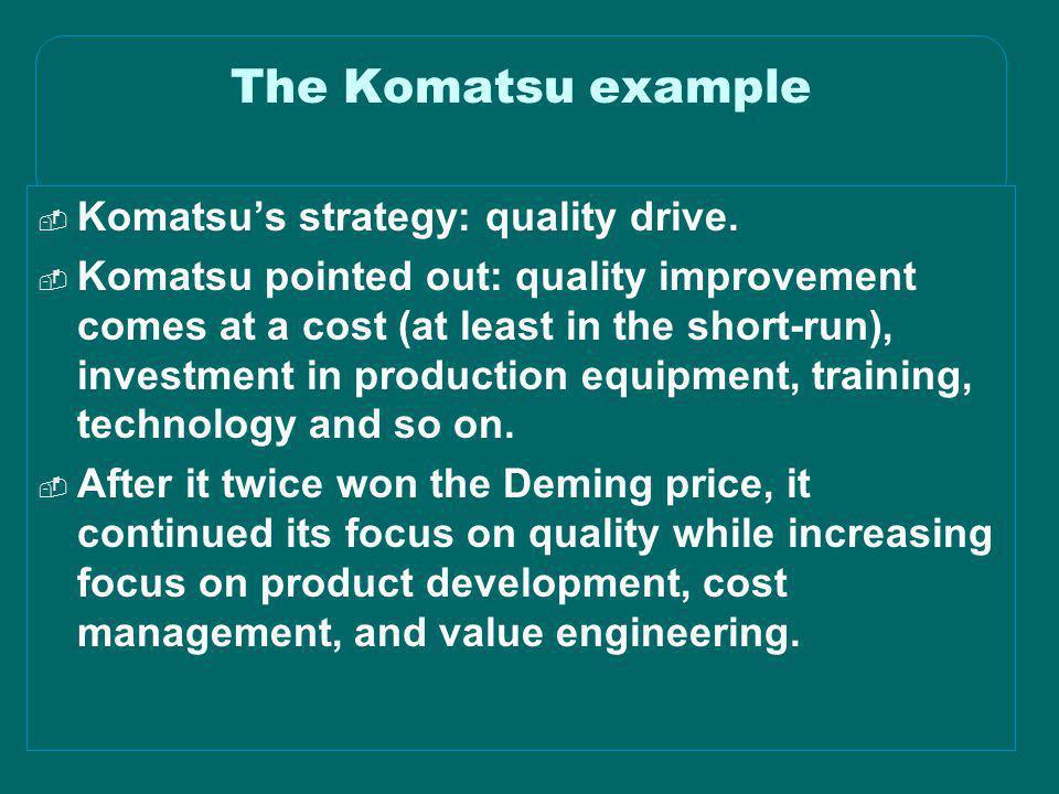 The Komatsu example Komatsu's strategy: quality drive.