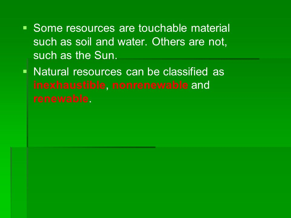 Some resources are touchable material such as soil and water