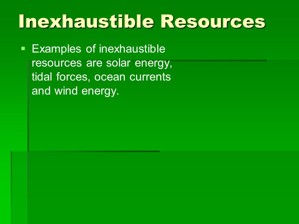 Inexhaustible Resources