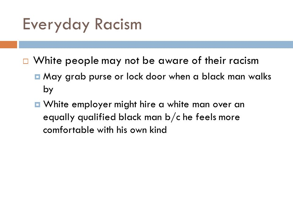 Everyday Racism White people may not be aware of their racism