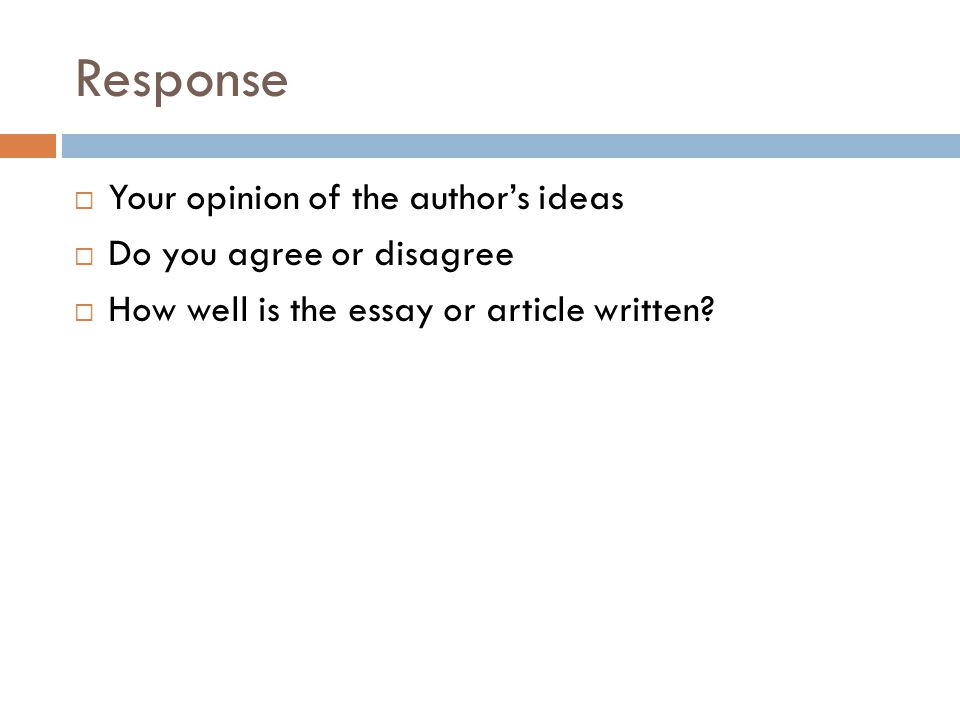 Response Your opinion of the author's ideas Do you agree or disagree