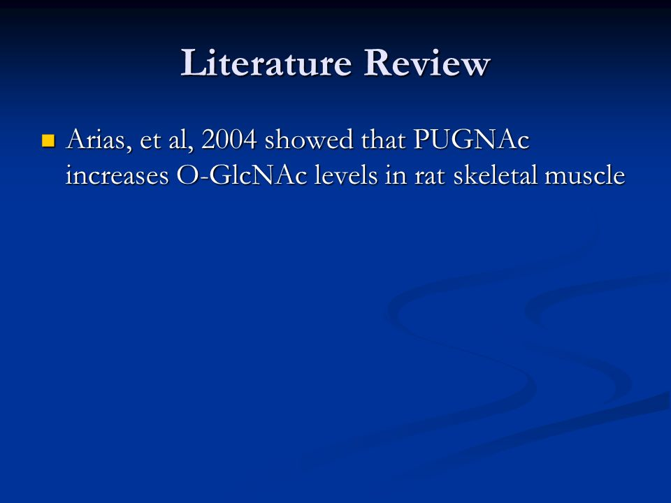 Literature Review Arias, et al, 2004 showed that PUGNAc increases O-GlcNAc levels in rat skeletal muscle.