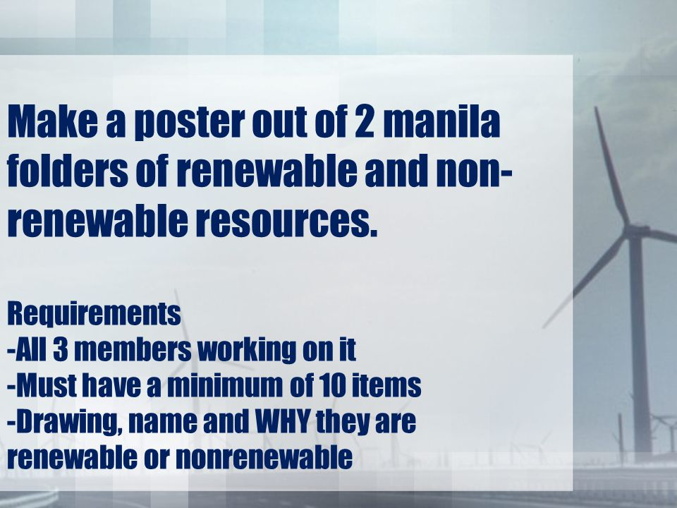 Make a poster out of 2 manila folders of renewable and non-renewable resources.
