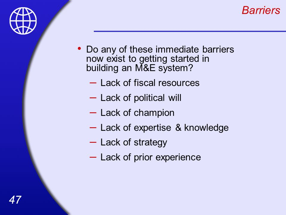 Barriers Do any of these immediate barriers now exist to getting started in building an M&E system