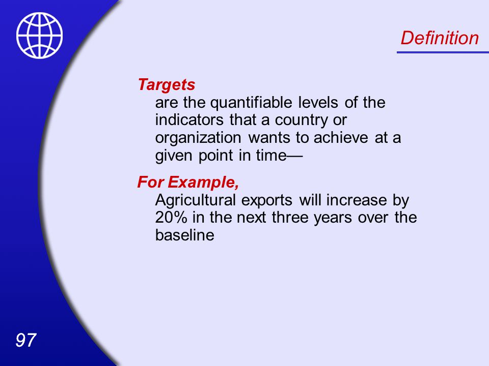 Definition Targets are the quantifiable levels of the indicators that a country or organization wants to achieve at a given point in time—