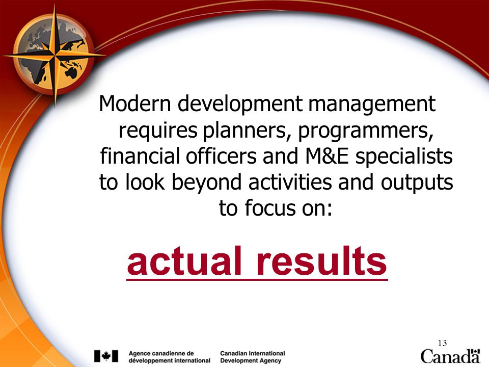 Modern development management requires planners, programmers, financial officers and M&E specialists to look beyond activities and outputs to focus on: