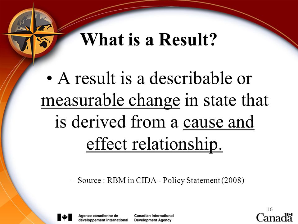 What is a Result A result is a describable or measurable change in state that is derived from a cause and effect relationship.