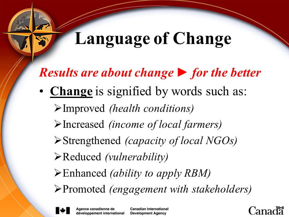 Language of Change Results are about change ► for the better
