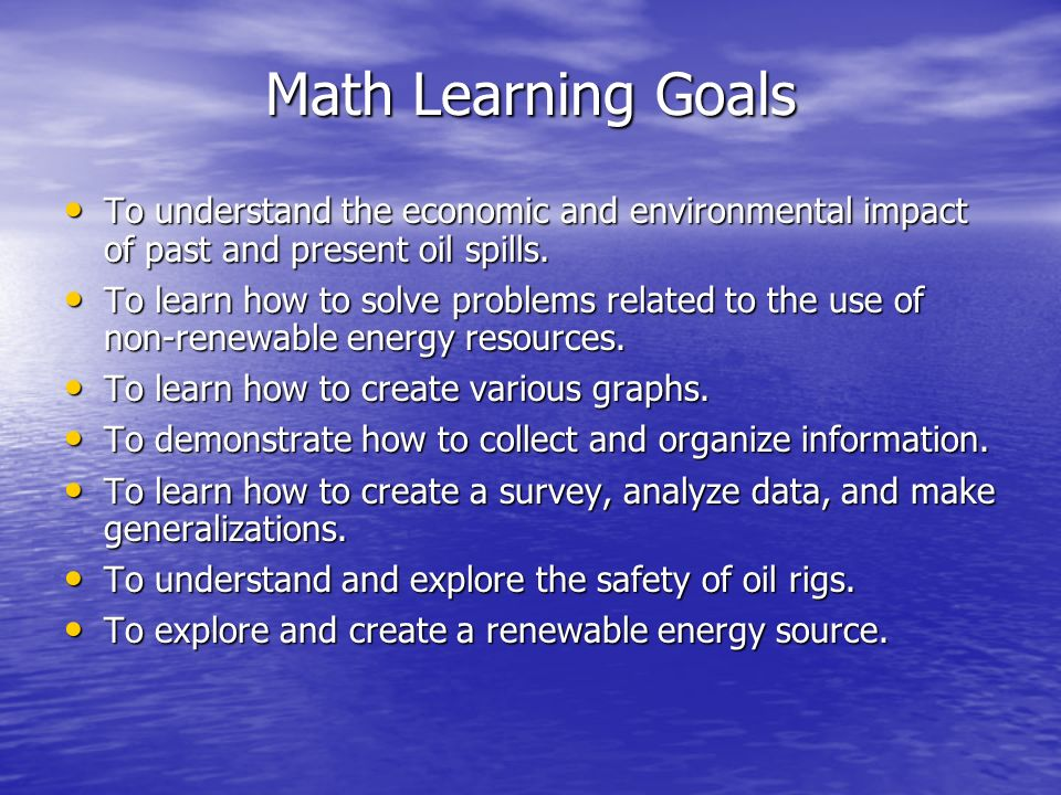 Math Learning GoalsTo understand the economic and environmental impact of past and present oil spills.
