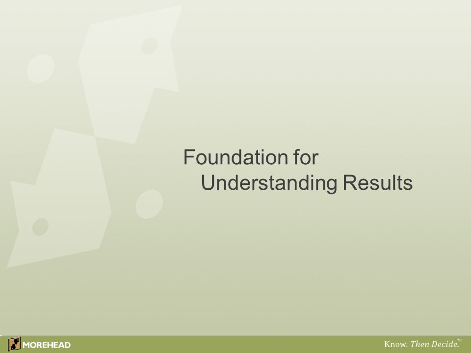 Foundation for Understanding Results