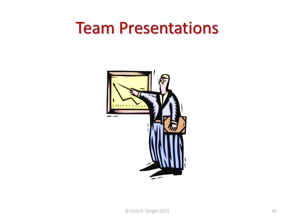 Team Presentations © Dale R. Geiger 2011