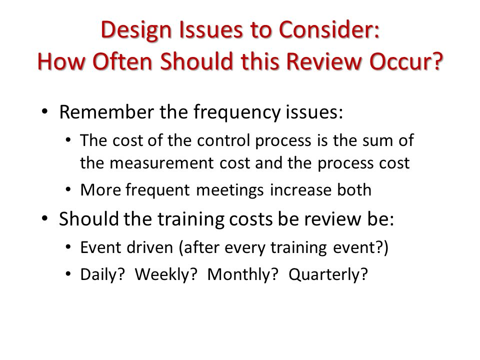 Design Issues to Consider: How Often Should this Review Occur