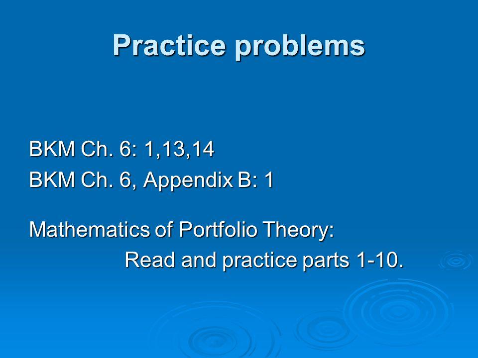 Practice problems BKM Ch. 6: 1,13,14 BKM Ch. 6, Appendix B: 1