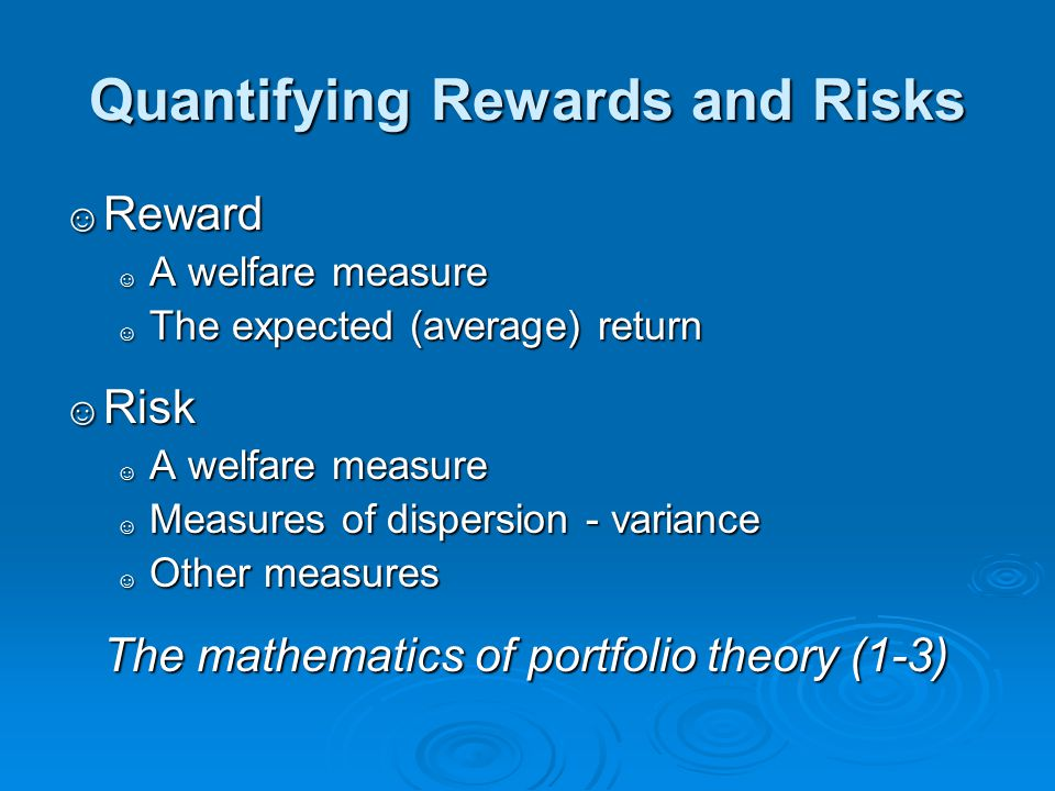 Quantifying Rewards and Risks