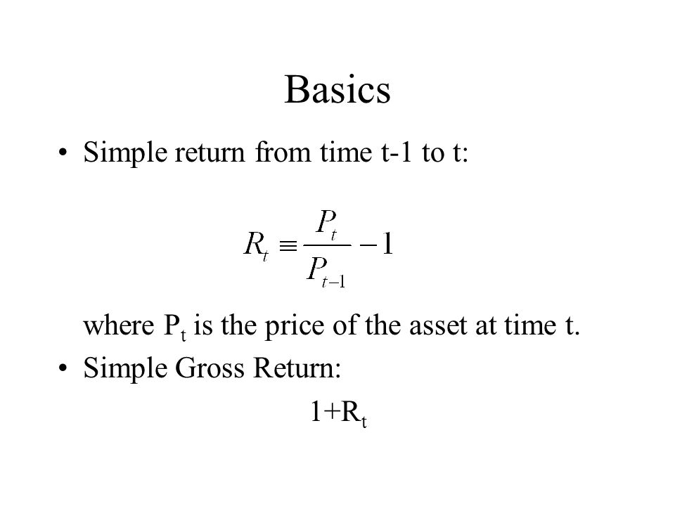 Basics Simple return from time t-1 to t:
