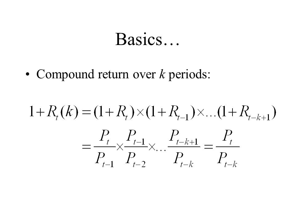 Basics… Compound return over k periods: