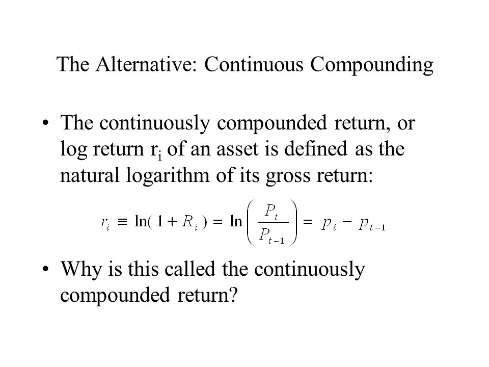 The Alternative: Continuous Compounding