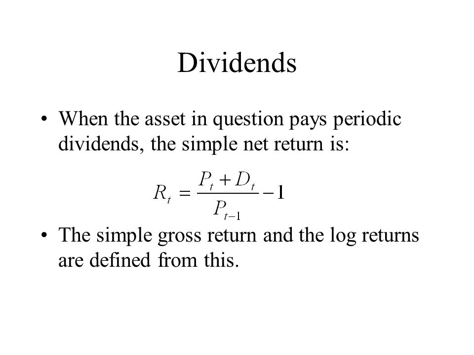 Dividends When the asset in question pays periodic dividends, the simple net return is: