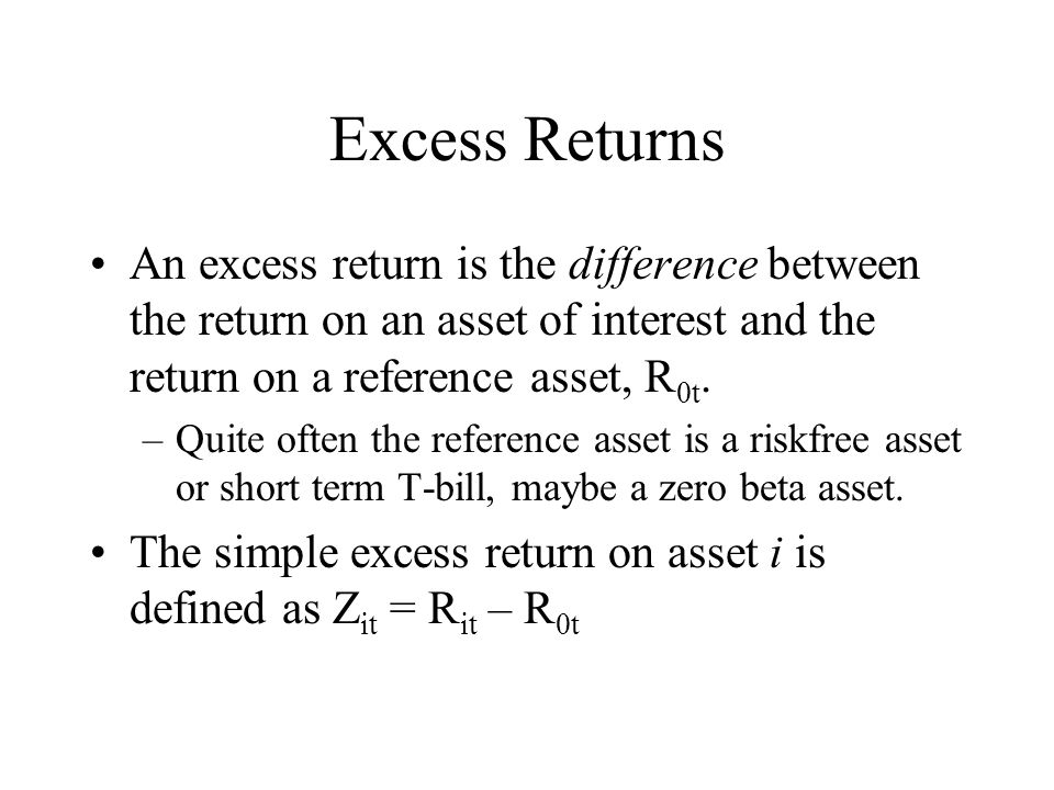 Excess Returns An excess return is the difference between the return on an asset of interest and the return on a reference asset, R0t.