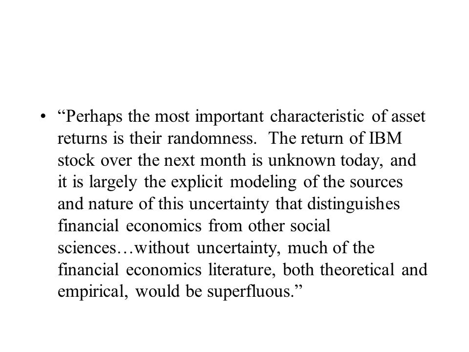 Perhaps the most important characteristic of asset returns is their randomness.