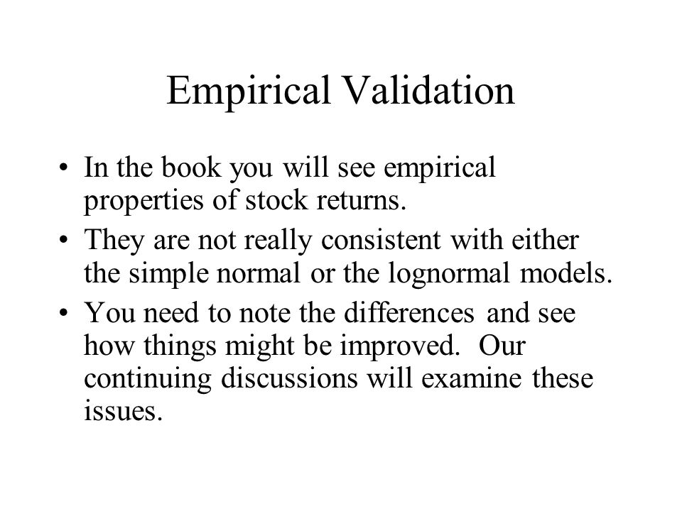 Empirical Validation In the book you will see empirical properties of stock returns.