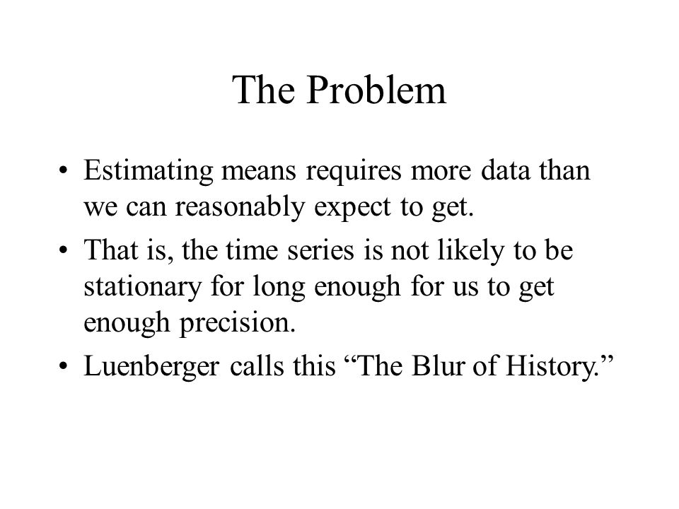 The Problem Estimating means requires more data than we can reasonably expect to get.