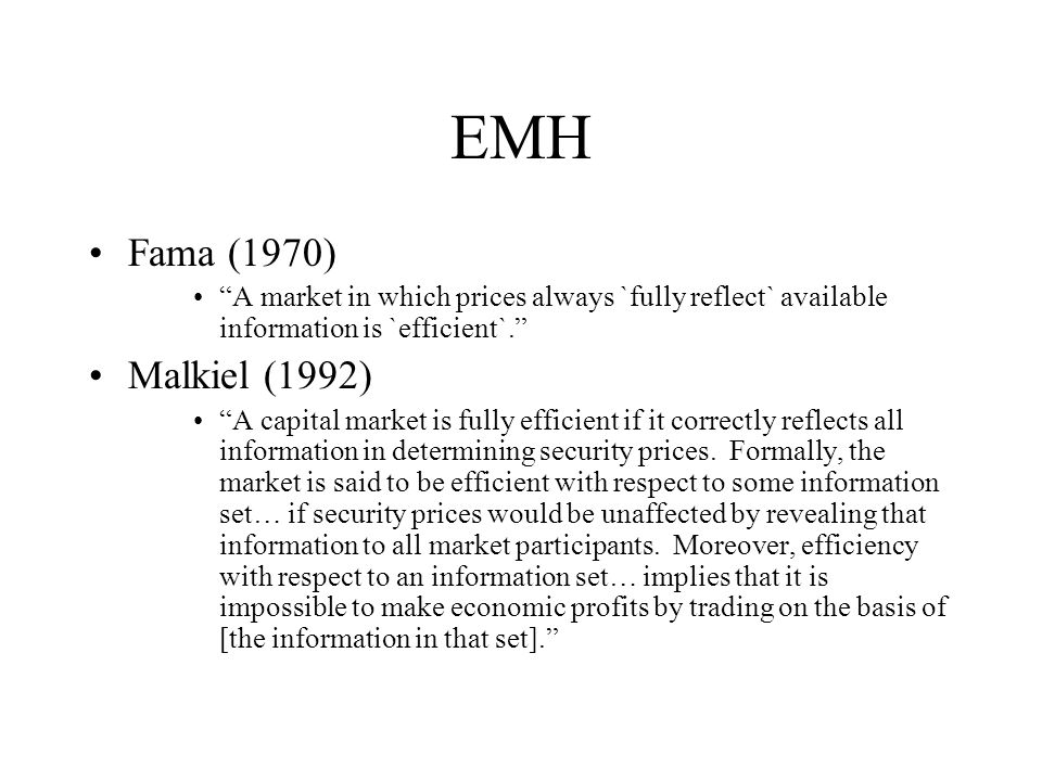 EMH Fama (1970) A market in which prices always `fully reflect` available information is `efficient`.