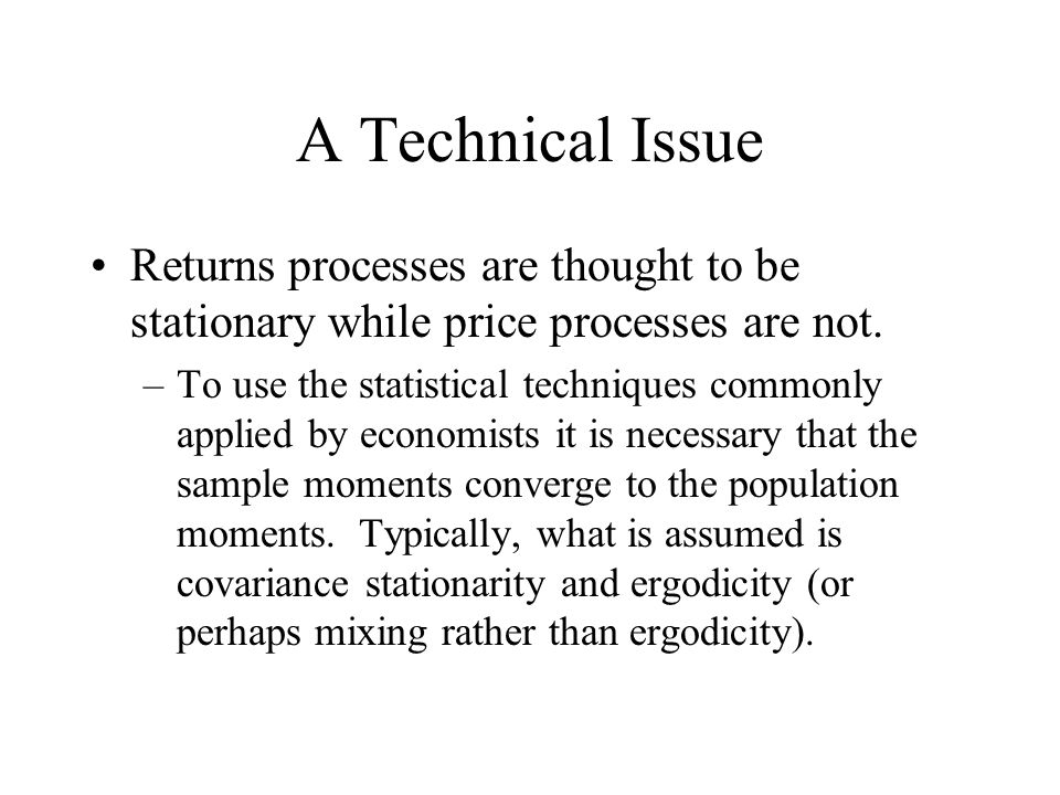 A Technical Issue Returns processes are thought to be stationary while price processes are not.