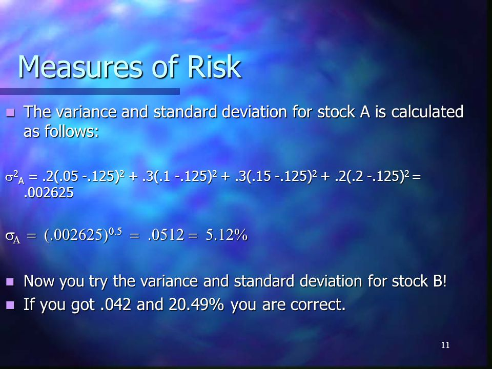 Measures of Risk The variance and standard deviation for stock A is calculated as follows: