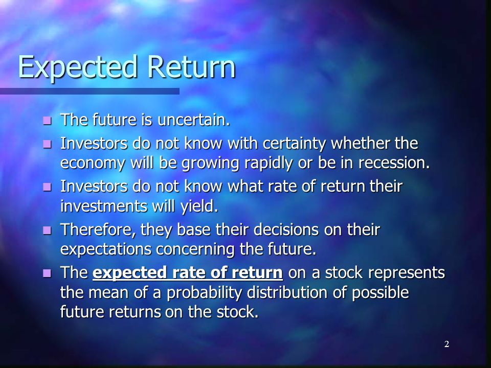 Expected Return The future is uncertain.