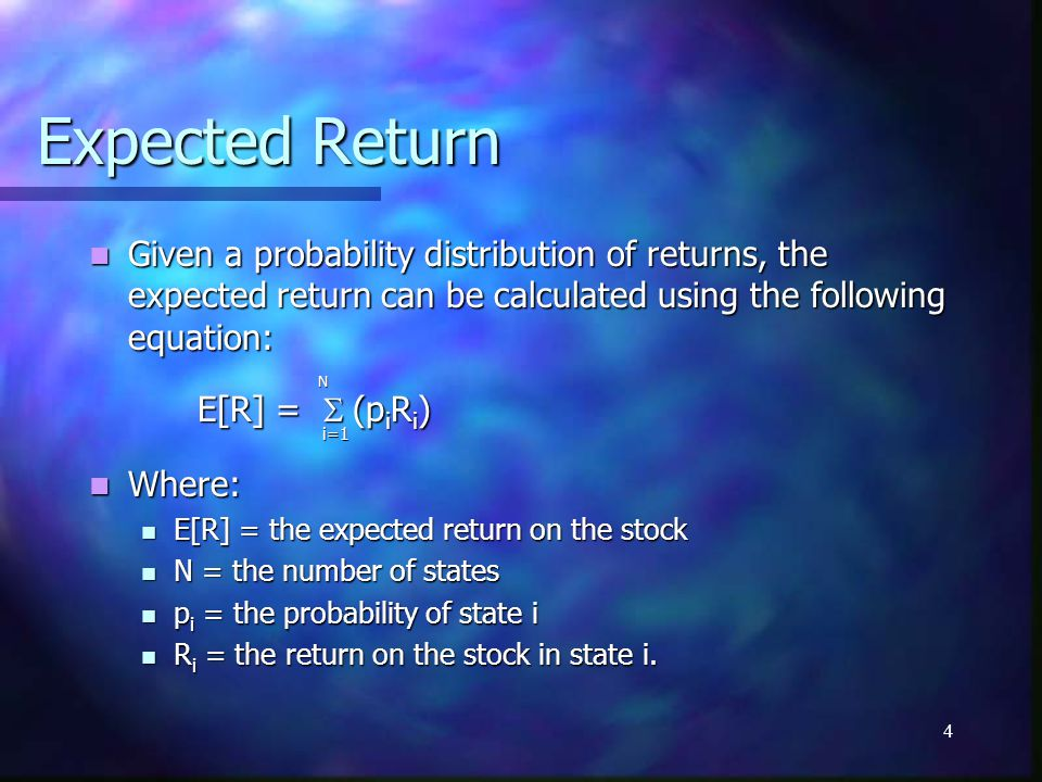 Expected Return Given a probability distribution of returns, the expected return can be calculated using the following equation: