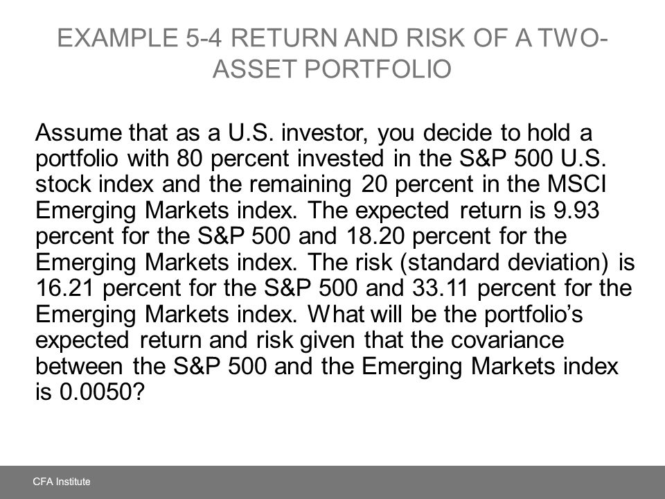 EXAMPLE 5-4 Return and Risk of a Two-Asset Portfolio