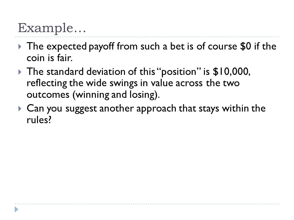 Example… The expected payoff from such a bet is of course $0 if the coin is fair.