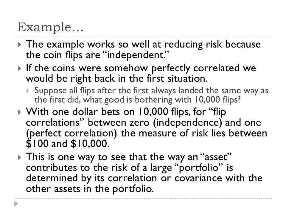 Example… The example works so well at reducing risk because the coin flips are independent.