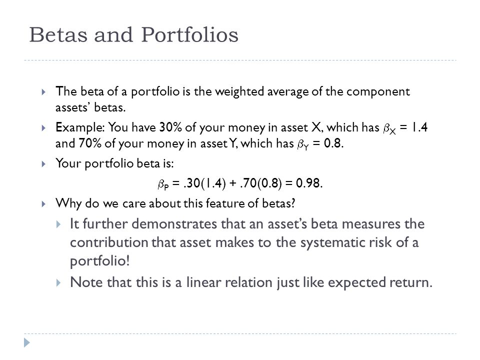 Betas and Portfolios The beta of a portfolio is the weighted average of the component assets' betas.