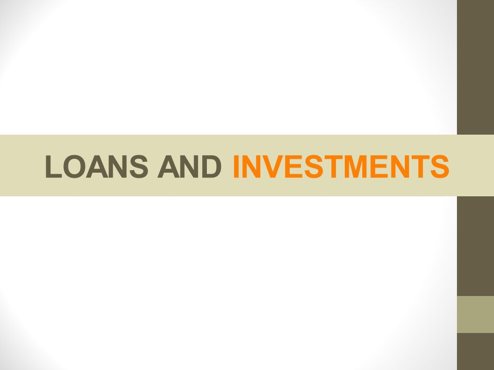 LOANS AND INVESTMENTS