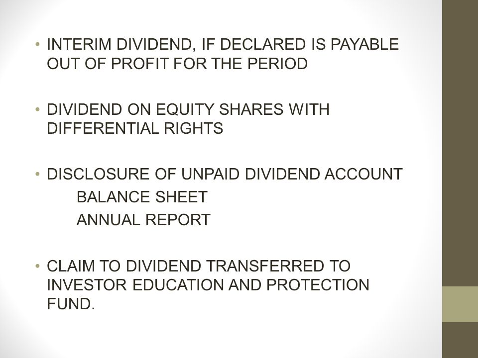 INTERIM DIVIDEND, IF DECLARED IS PAYABLE OUT OF PROFIT FOR THE PERIOD