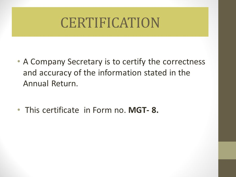 CERTIFICATION A Company Secretary is to certify the correctness and accuracy of the information stated in the Annual Return.