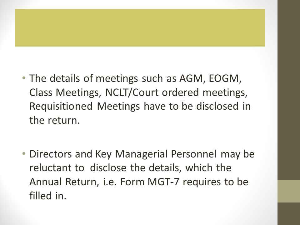 The details of meetings such as AGM, EOGM, Class Meetings, NCLT/Court ordered meetings, Requisitioned Meetings have to be disclosed in the return.
