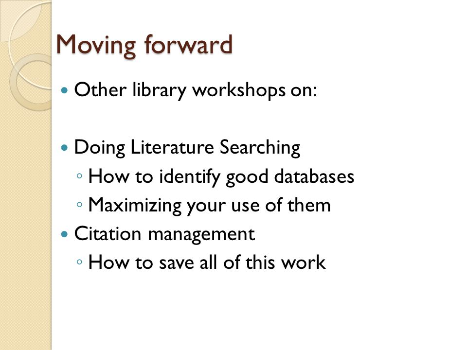 Moving forward Other library workshops on: Doing Literature Searching