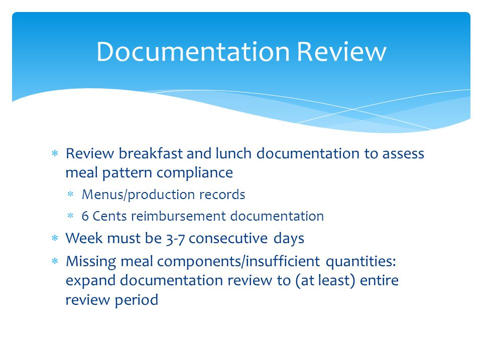 Documentation Review Review breakfast and lunch documentation to assess meal pattern compliance. Menus/production records.