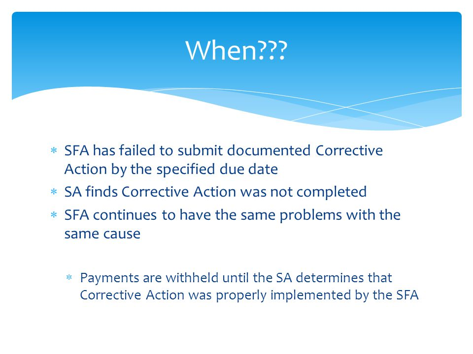 When SFA has failed to submit documented Corrective Action by the specified due date. SA finds Corrective Action was not completed.