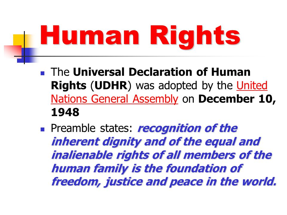 Human Rights The Universal Declaration of Human Rights (UDHR) was adopted by the United Nations General Assembly on December 10, 1948.