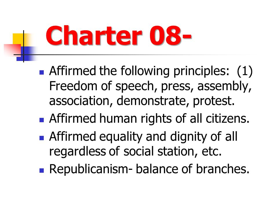 Charter 08- Affirmed the following principles: (1) Freedom of speech, press, assembly, association, demonstrate, protest.