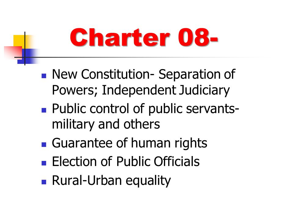 Charter 08- New Constitution- Separation of Powers; Independent Judiciary. Public control of public servants- military and others.
