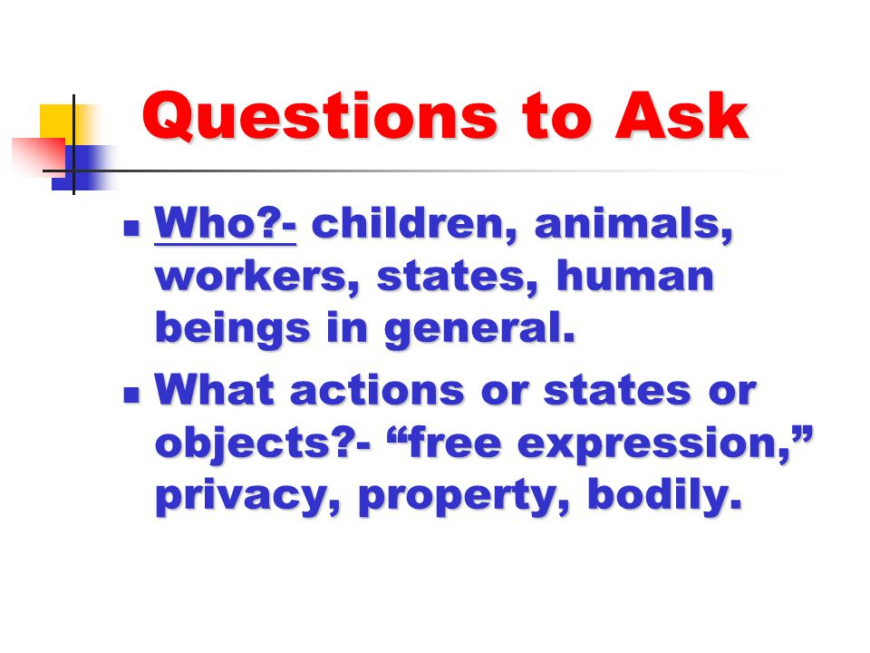 Questions to Ask Who - children, animals, workers, states, human beings in general.