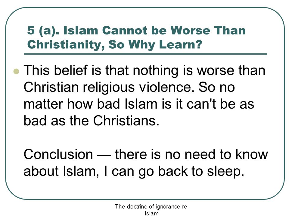 5 (a). Islam Cannot be Worse Than Christianity, So Why Learn
