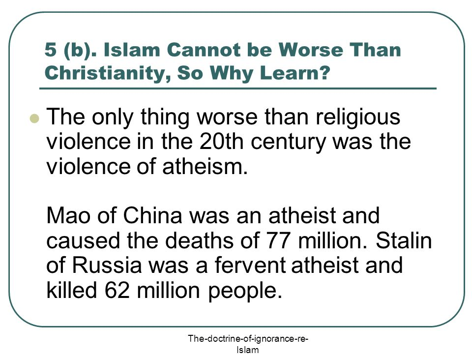 5 (b). Islam Cannot be Worse Than Christianity, So Why Learn