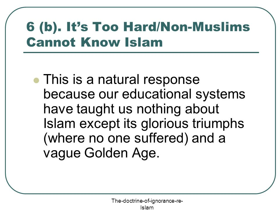 6 (b). It's Too Hard/Non-Muslims Cannot Know Islam